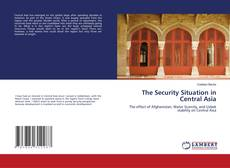 Couverture de The Security Situation in Central Asia