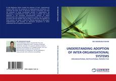 Bookcover of UNDERSTANDING ADOPTION OF INTER-ORGANISATIONAL SYSTEMS