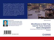 Bookcover of Microfinance or Debt Trap: Case for Yunus' Grameen Bank in Bangladesh