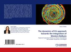 Bookcover of The dynamics of EU approach towards the Integration of Western Balkans