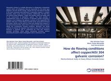 How do flowing conditions affect copper/AISI 304 galvanic corrosion?的封面