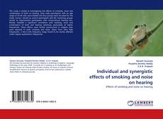 Bookcover of Individual and synergistic effects of smoking and noise on hearing