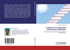 Bookcover of A STUDY OF INTEGRATED MOTIVATIONAL MODELS