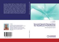 Secured Speech Recognition for Healthcare Professionals的封面