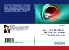 Bookcover of Uncovering Black Holes  via X-ray spectroscopy