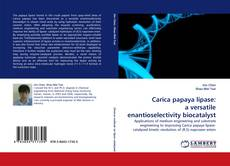 Bookcover of Carica papaya lipase: a versatile enantioselectivity biocatalyst