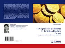 Bookcover of Testing for Euro Dominance in Central and Eastern Europe