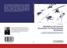 Bookcover of Modeling and Control Simulation For Autonomous Quadrotor