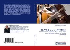 Bookcover of SLAVING over a HOT CELLO