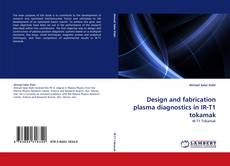 Bookcover of Design and fabrication plasma diagnostics in IR-T1 tokamak