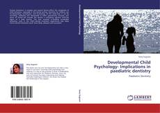 Bookcover of Developmental Child Psychology- Implications in paediatric dentistry