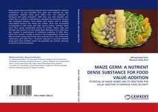 Portada del libro de MAIZE GERM: A NUTRIENT DENSE SUBSTANCE FOR FOOD VALUE-ADDITION