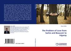 Bookcover of The Problem of Love from Sartre and Beauvoir to Irigaray