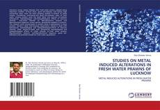Portada del libro de STUDIES ON METAL INDUCED ALTERATIONS IN FRESH WATER PRAWNS OF LUCKNOW