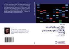 Bookcover of Identification of ABA-binding   proteins by photoaffinity labeling
