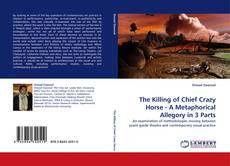 Bookcover of The Killing of Chief Crazy Horse - A Metaphorical Allegory in 3 Parts