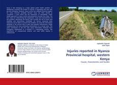 Injuries reported in Nyanza Provincial  hospital, western Kenya kitap kapağı