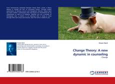 Couverture de Change Theory: A new dynamic in counseling