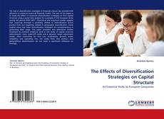 The Effects of Diversification Strategies on Capital Structure kitap kapağı