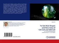 Bookcover of To Get Real Shapes and New Data of 120-Cell and 600-Cell