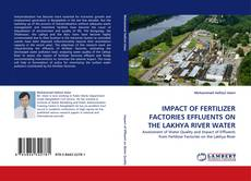 Bookcover of IMPACT OF FERTILIZER FACTORIES EFFLUENTS ON THE LAKHYA RIVER WATER