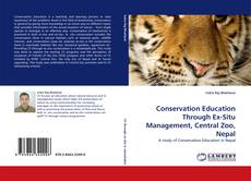 Bookcover of Conservation Education Through Ex-Situ Management, Central Zoo, Nepal