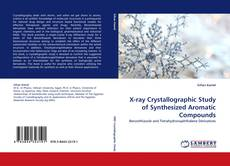 Copertina di X-ray Crystallographic Study of Synthesized Aromatic Compounds