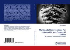 Bookcover of Multimodal Interventions For Premorbid and Comorbid Shame