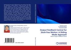 Bookcover of Output Feedback Control for Slosh-free Motion: A Sliding Mode Approach
