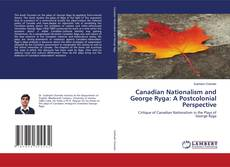 Capa do livro de Canadian Nationalism and George Ryga:   A Postcolonial Perspective