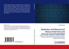 Detection and Removal of Heavy metal ions and removal using Packed Bed kitap kapağı