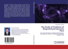 Bookcover of THE STUDY OF PROBLEMS OF MAGNETOHYDRODYNAMIC FLOW
