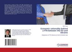 Bookcover of Economic rationality behind a FTA between the EU and Ukraine