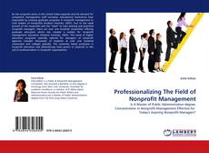 Bookcover of Professionalizing The Field of Nonprofit Management
