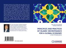 PRINCIPLES AND PRACTICES OF ISLAMIC MICROFINANCE FOR A GLOBAL ECONOMY的封面