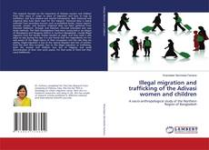 Bookcover of Illegal migration and trafficking of the Adivasi women and children