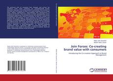 Bookcover of Join Forces: Co-creating brand value with consumers