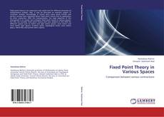 Copertina di Fixed Point Theory in Various Spaces