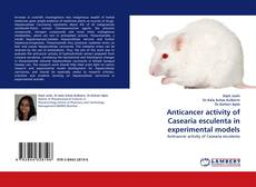 Bookcover of Anticancer activity of Casearia esculenta in experimental models