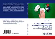 Bookcover of At Odds: Examining the impact of on-line gambling on youth wellbeing