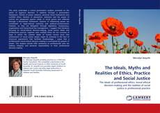 Bookcover of The Ideals, Myths and Realities of Ethics, Practice and Social Justice