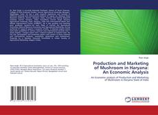 Production and Marketing of Mushroom in Haryana: An Economic Analysis的封面