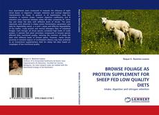 BROWSE FOLIAGE AS PROTEIN SUPPLEMENT FOR SHEEP FED LOW QUALITY DIETS kitap kapağı