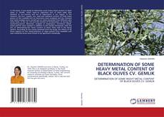 DETERMINATION OF SOME HEAVY METAL CONTENT OF BLACK OLIVES CV. GEMLIK的封面