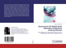 Portada del libro de Assessment Of Skilled Birth Attendant Utilization Among Women