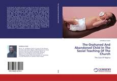 Bookcover of The Orphaned And Abandoned Child In The Social Teaching Of The Church