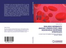 Bookcover of MALARIA MORBIDITY AMONG UNDER-FIVES AND HOUSEHOLD RESPONSE STRATEGIES