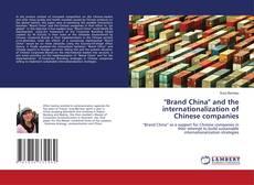 """Brand China"" and the internationalization of Chinese companies kitap kapağı"