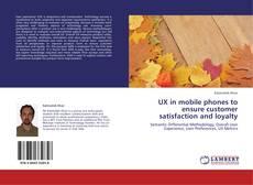 Copertina di UX in mobile phones to ensure customer satisfaction and loyalty