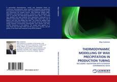Copertina di THERMODYNAMIC MODELLING OF WAX PRECIPITATION IN PRODUCTION TUBING